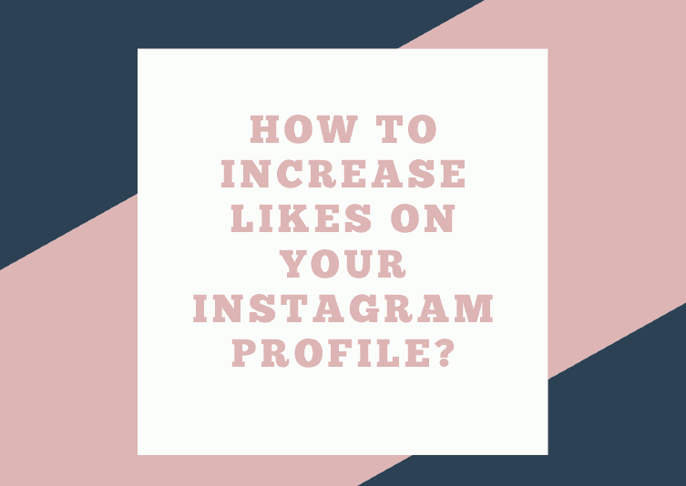 How To Increase Likes On Your Instagram Profile