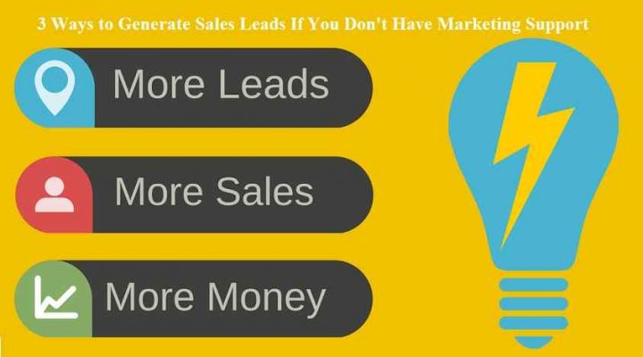 3 Ways to Generate Sales Leads If You Don't Have Marketing Support