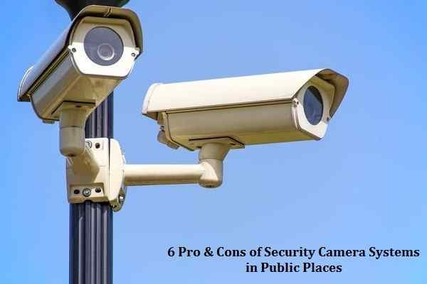 6 Pro & Cons of Security Camera Systems in Public Places