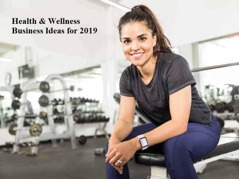 Health & Wellness Business Ideas for 2019