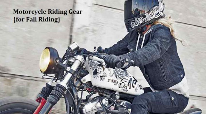 Motorcycle Riding Gear {for Fall Riding}