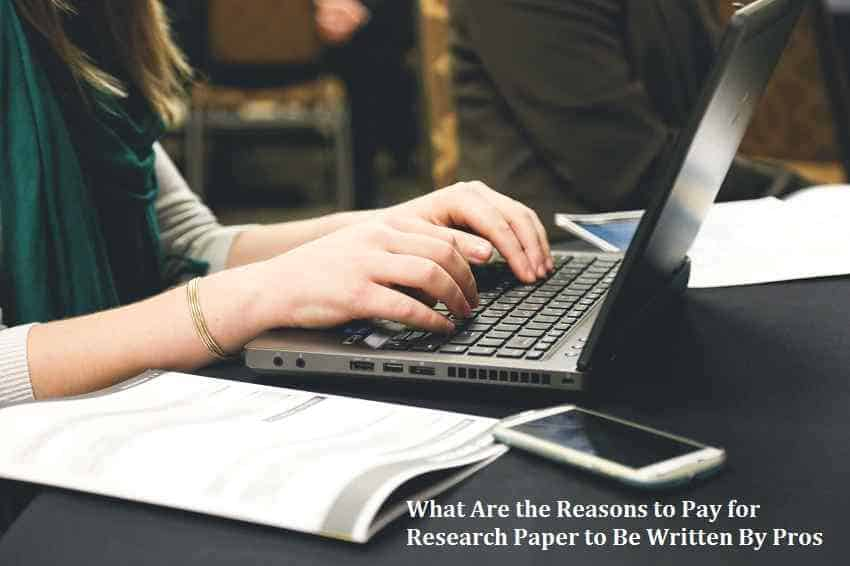 What Are the Reasons to Pay for Research Paper to Be Written By Pros