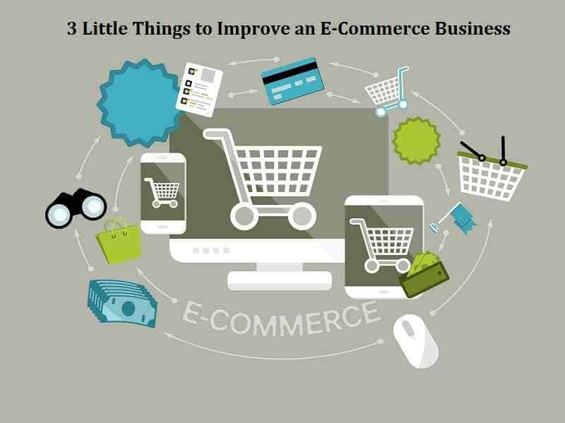 3 Little Things to Improve an E-Commerce Business