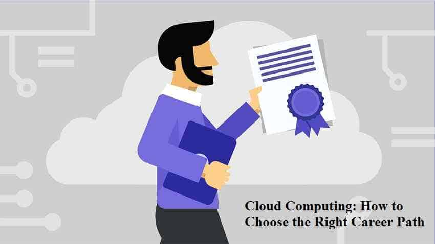 Cloud Computing How to Choose the Right Career Path
