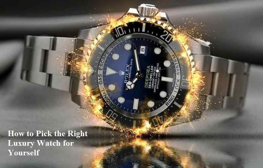 How to Pick the Right Luxury Watch for Yourself