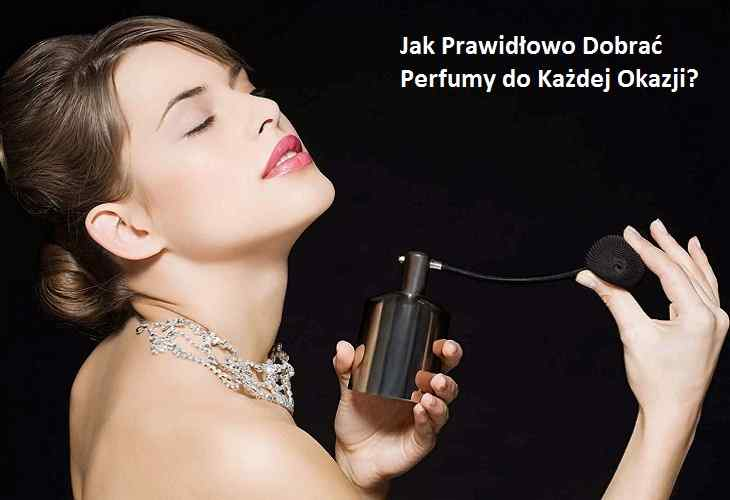 Jak Prawidłowo Dobrać Perfumy do Każdej Okazji