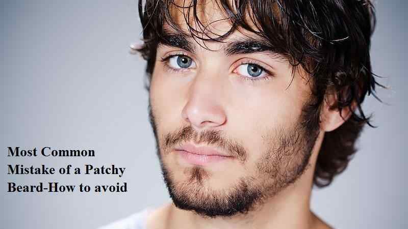 Most Common Mistake of a Patchy Beard-How to avoid