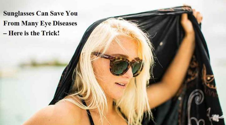 Sunglasses Can Save You From Many Eye Diseases