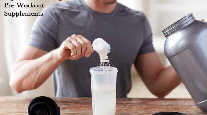 Tips for the Strongest Pre-Workout Supplements