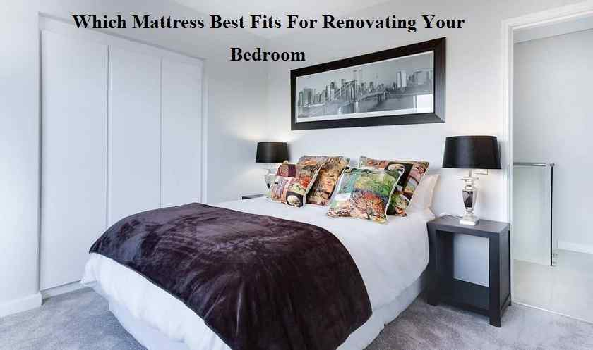 Which Mattress Best Fits For Renovating Your Bedroom