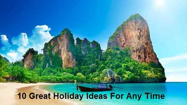 10 Great Holiday Ideas For Any Time