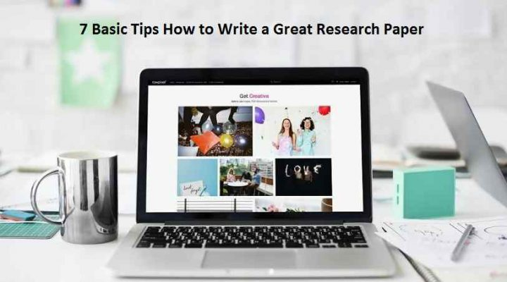 7 Basic Tips How to Write a Great Research Paper