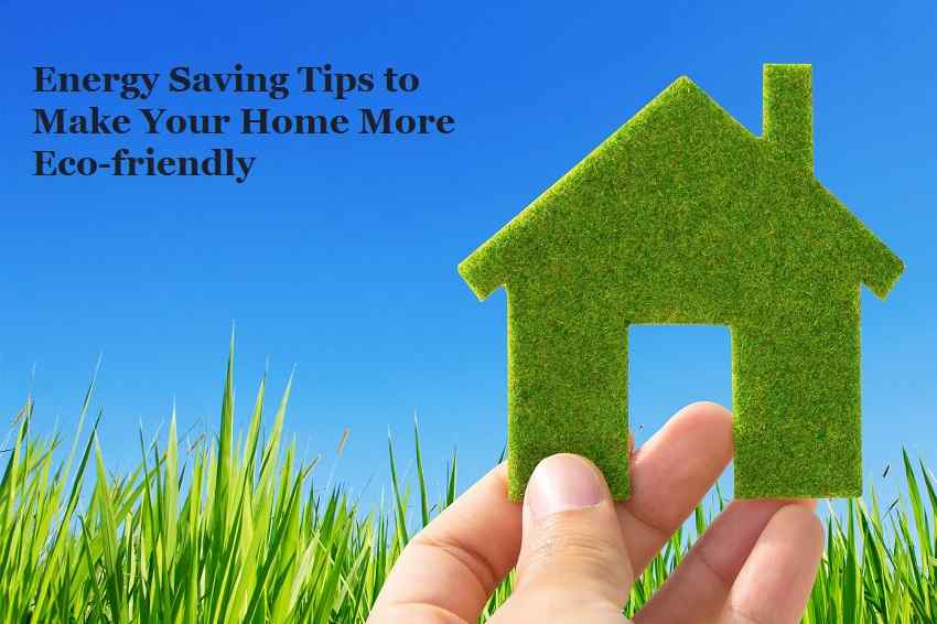 Energy Saving Tips to Make Your Home More Eco-friendly