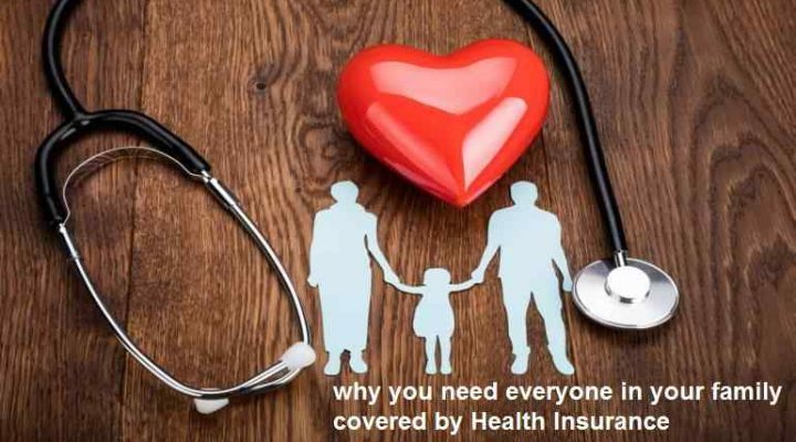 why you need everyone in your family covered by Health Insurance