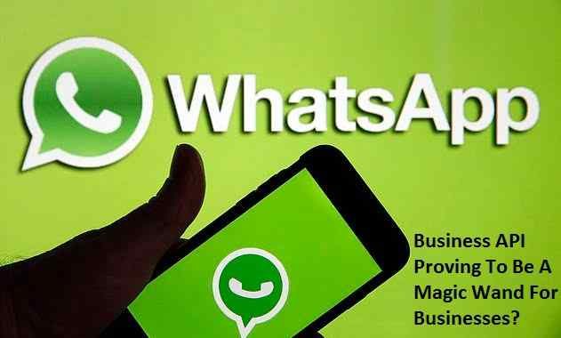 How Is Whatsapp Business API Proving To Be A Magic Wand For Businesses