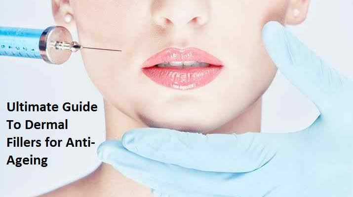Ultimate Guide To Dermal Fillers for Anti-Ageing