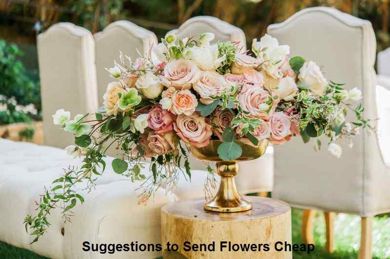 Suggestions to Send Flowers Cheap