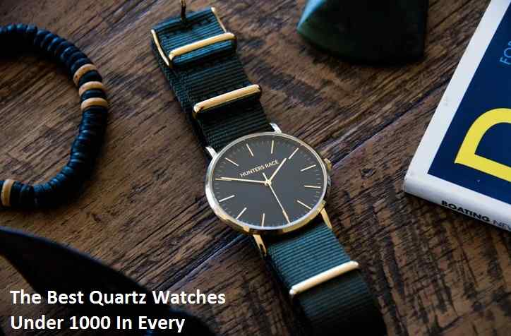 The Best Quartz Watches Under 1000 In Every Category