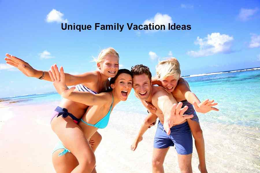 Unique Family Vacation Ideas