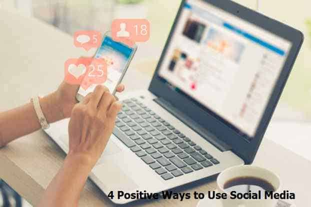 4 Positive Ways to Use Social Media